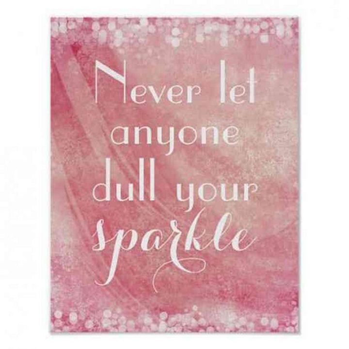 "59 Positive Memes - ""Never let anyone dull your sparkle."""