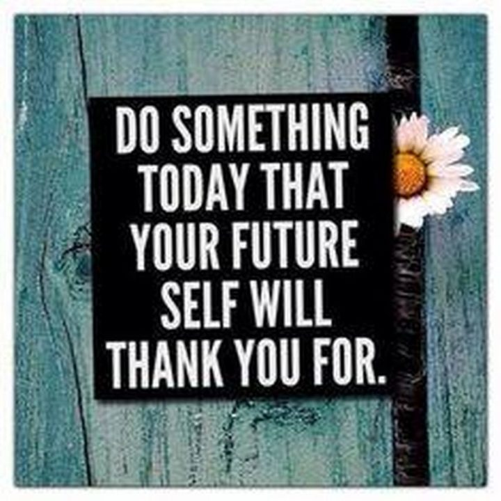 "59 Positive Memes - ""Do something today that your future self will thank you for."""