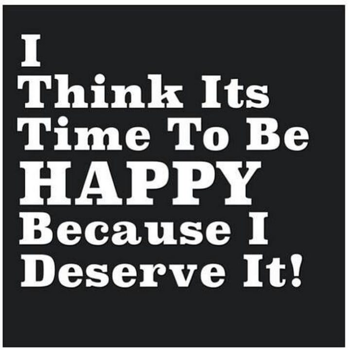 "59 Positive Memes - ""I think it's time to be happy because I deserve it!"""