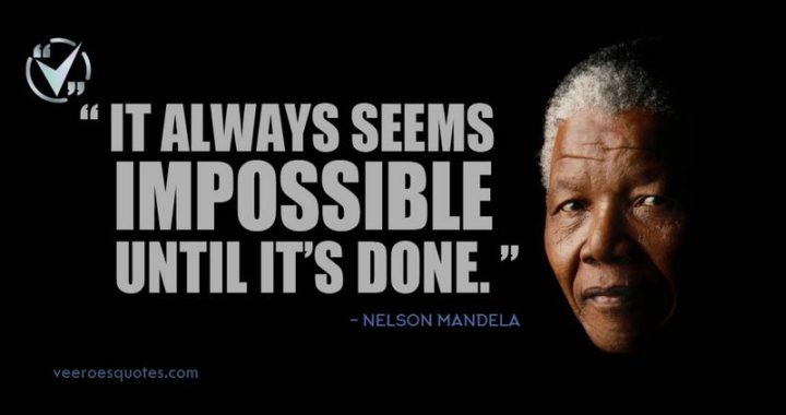 "75 Short Quotes - ""It always seems impossible until it's done."" - Nelson Mandela"
