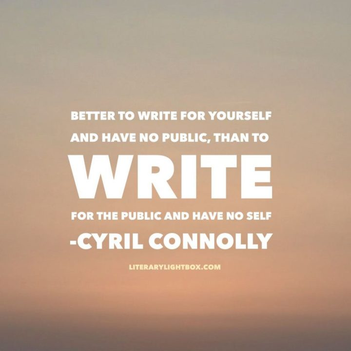 "75 Short Quotes - ""Better to write for yourself and have no public, than to write for the public and have no self."" - Cyril Connolly"