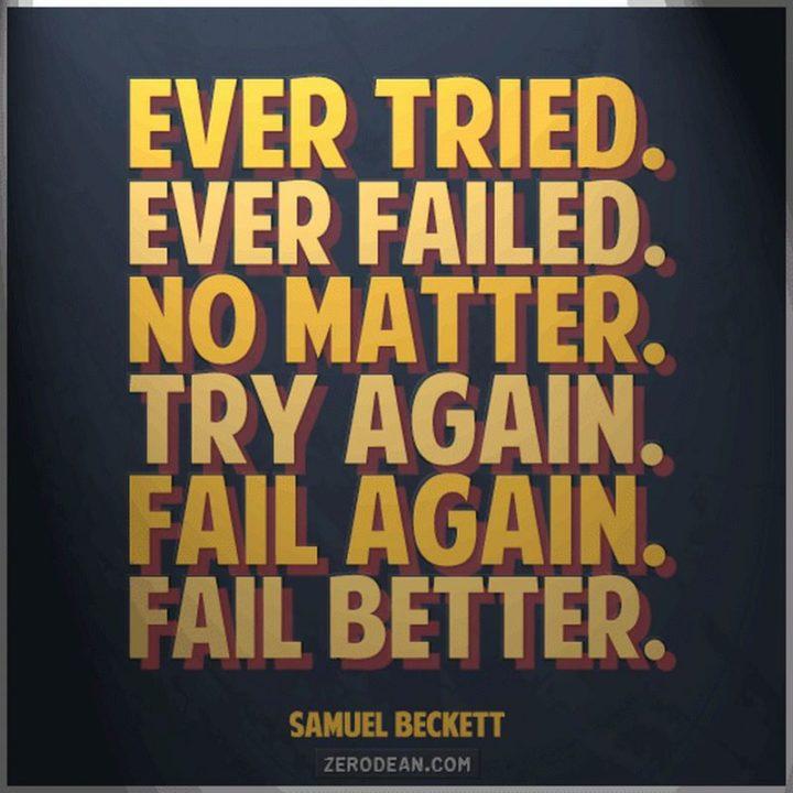 """75 Short Quotes - """"Ever tried. Ever failed. No Matter. Try Again. Fail again. Fail better."""" - Samuel Beckett"""
