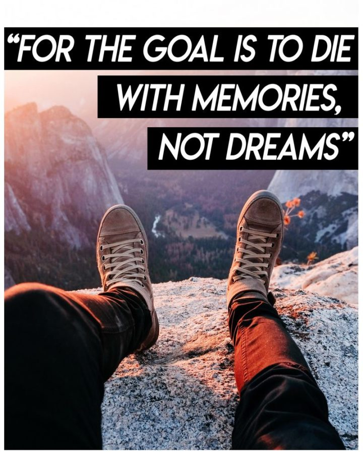 "75 Short Quotes - ""For the goal is to die with memories, not dreams. - Unknown"