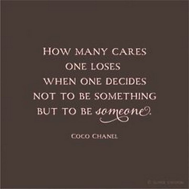 "75 Short Quotes - ""How many cares one loses when one decides not to be something but to be someone."" - Coco Chanel"