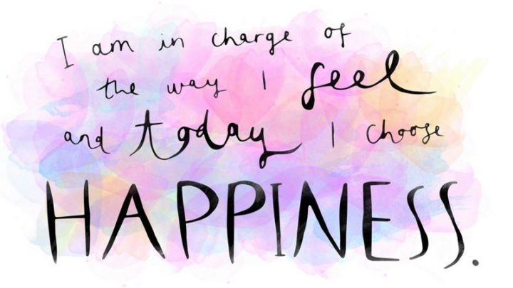 "75 Short Quotes - ""I am in charge of how I feel and today I am choosing happiness"" - Unknown"