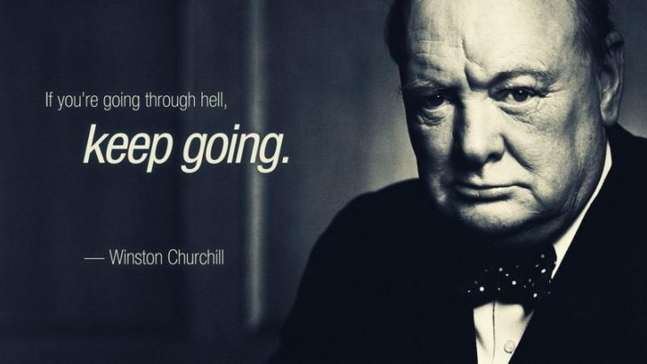 "75 Short Quotes - ""If you're going through hell, keep going."" - Winston Churchill"