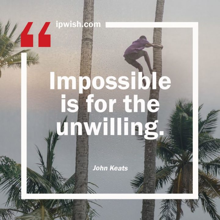 "75 Short Quotes - ""Impossible is for the unwilling."" - John Keats"