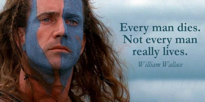 "75 Short Quotes - ""Every man dies. Not every man lives."" - William Wallace"