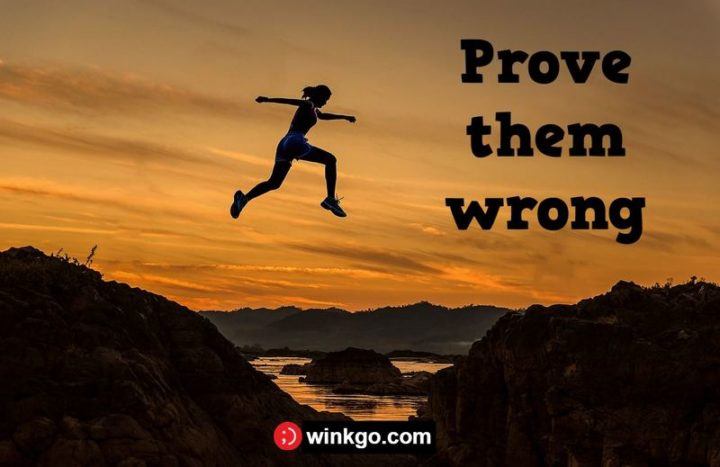 "75 Short Quotes - ""Prove them wrong."" - Unknown"