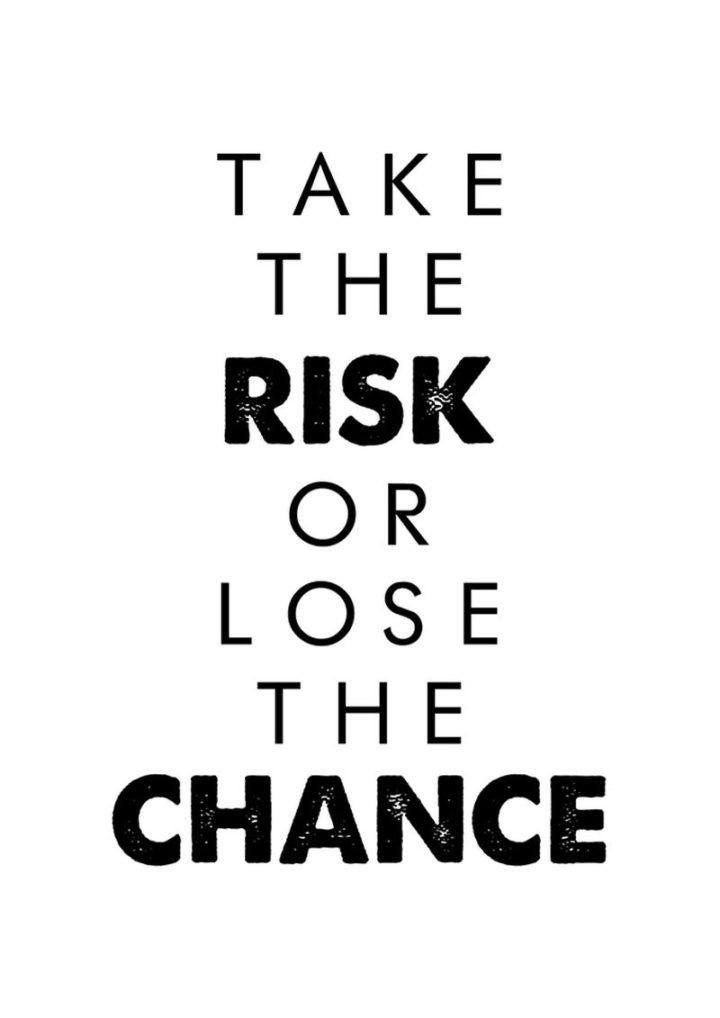 "75 Short Quotes - ""Take the risk or lose the chance."" - Unknown"