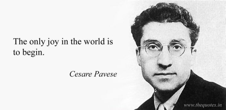 "75 Short Quotes - ""The only joy in the world is to begin."" - Cesare Pavese"