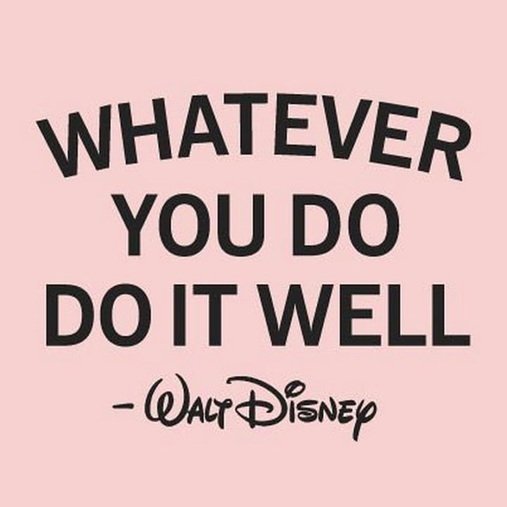 "75 Short Quotes - ""Whatever you do, do it well."" - Walt Disney"