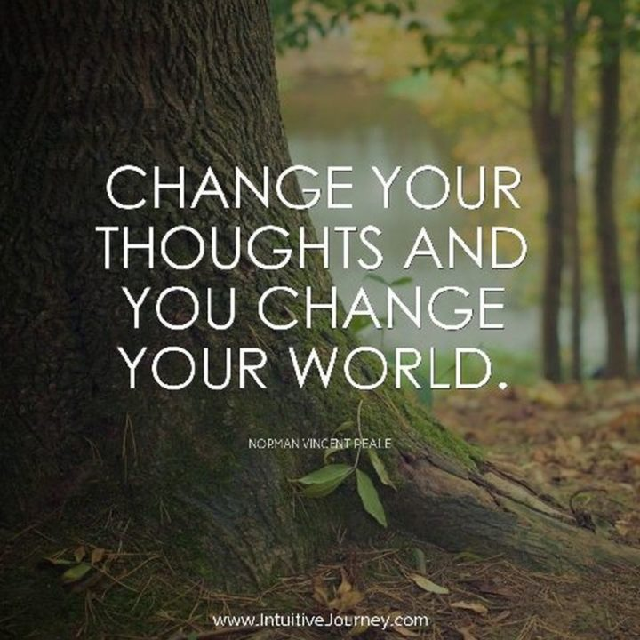 "75 Short Quotes - ""Change your thoughts and you change your world."" - Norman Vincent Peale"