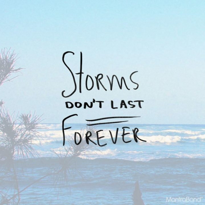 "75 Short Quotes - ""Storms don't last forever."" - Unknown"