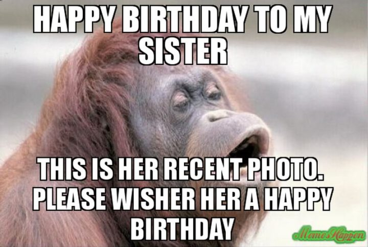 """""""Happy birthday to my sister. This is her recent photo. Please wisher her a happy birthday."""""""