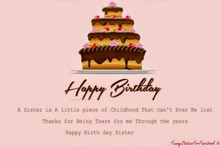 "91 Sister Birthday Memes - ""Happy birthday. A sister is a little piece of childhood that can't ever be lost. Thanks for being there for me through the years. Happy birthday, sister."""