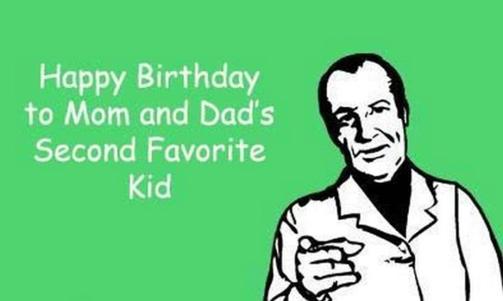 "91 Sister Birthday Memes - ""Happy birthday to mom and dad's second favorite kid."""
