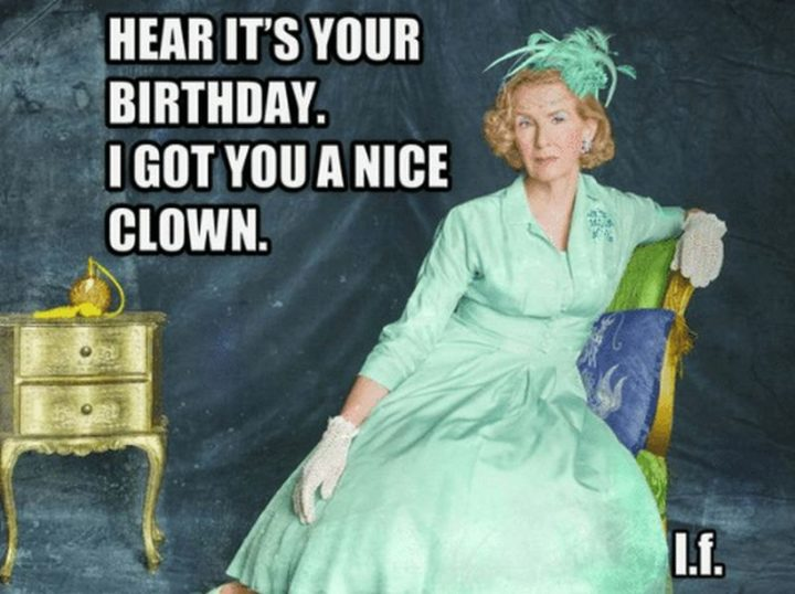 "91 Sister Birthday Memes - ""Hear it's your birthday. I got you a nice clown."""