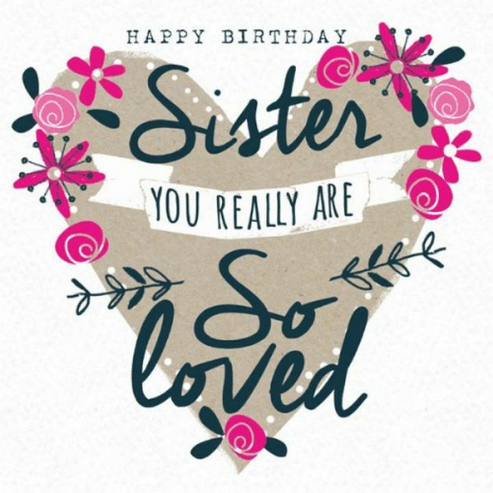 "91 Sister Birthday Memes - ""Happy birthday sister. You really are so loved."""