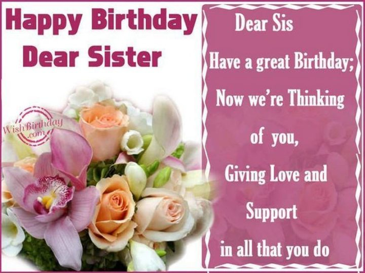 "91 Sister Birthday Memes - ""Happy birthday dear sister. Dear sis, Have a great birthday; Now we're thinking of you, giving love and support in all that you do."""