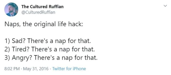 """71 Funny Sleep Memes - """"Naps, the original life hack: 1) Sad? There's a nap for that. 2) Tired? There's a nap for that. 3) Angry? There's a nap for that."""""""