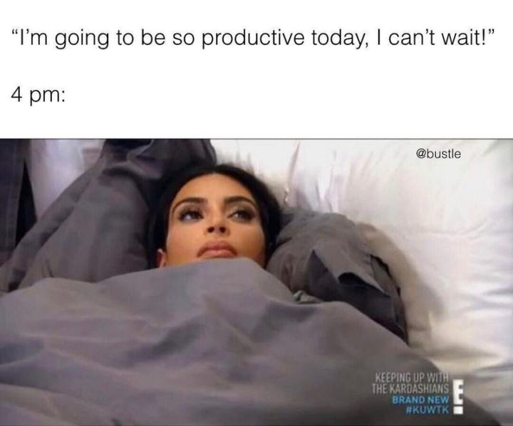 """71 Funny Sleep Memes - """"I'm going to be so productive today, I can't wait. 4 pm:"""""""