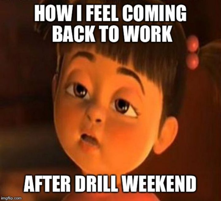 """""""How I feel coming back to work after drill weekend."""""""