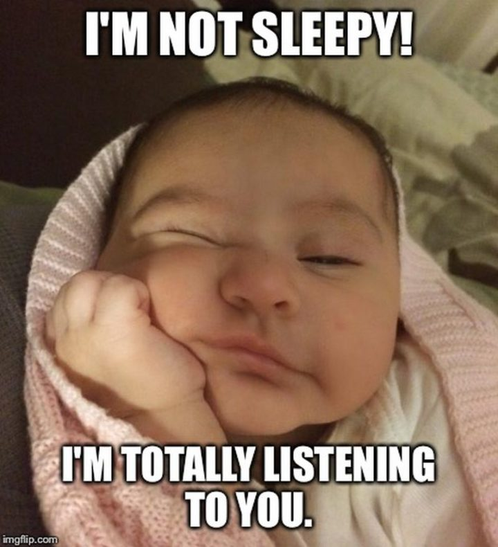 """I'm not sleepy! I'm totally listening to you."""