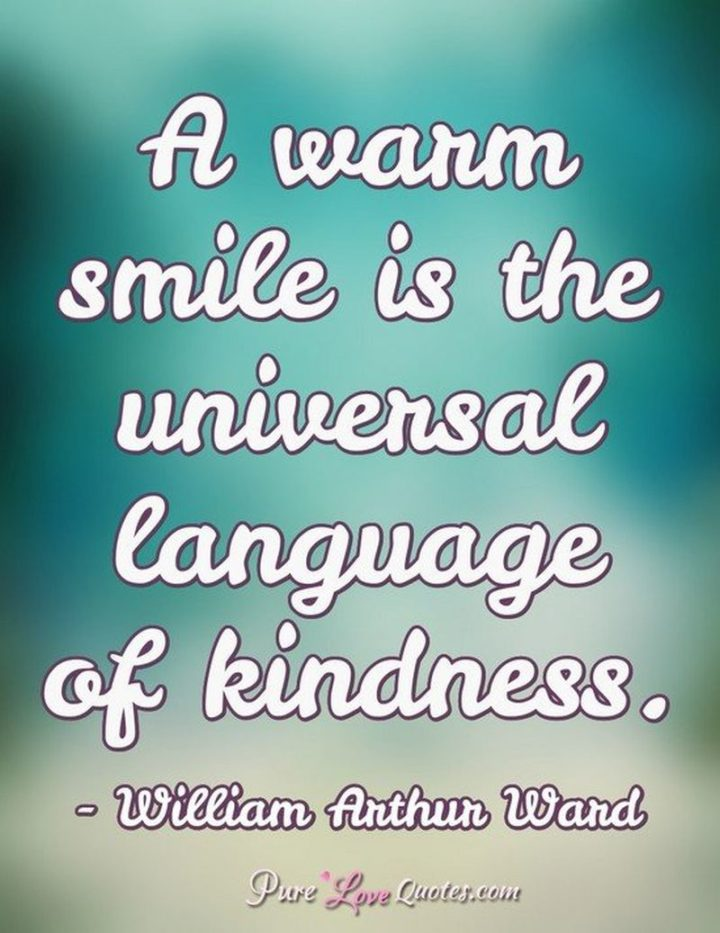 """55 Smile Quotes - """"A warm smile is the universal language of kindness."""" - William Arthur Ward"""