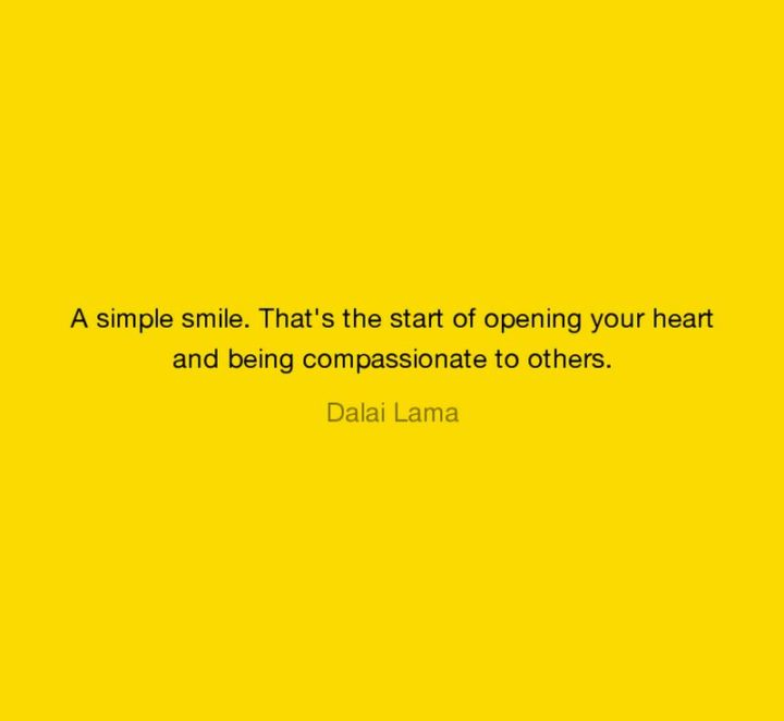 """55 Smile Quotes - """"A simple smile. That's the start of opening your heart and being compassionate to others."""" - Dalai Lama"""