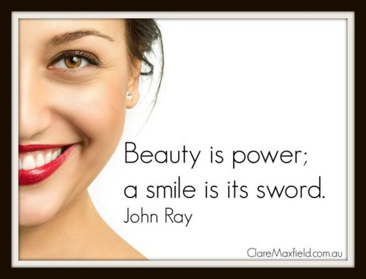 """55 Smile Quotes - """"Beauty is power; a smile is its sword."""" - John Ray"""