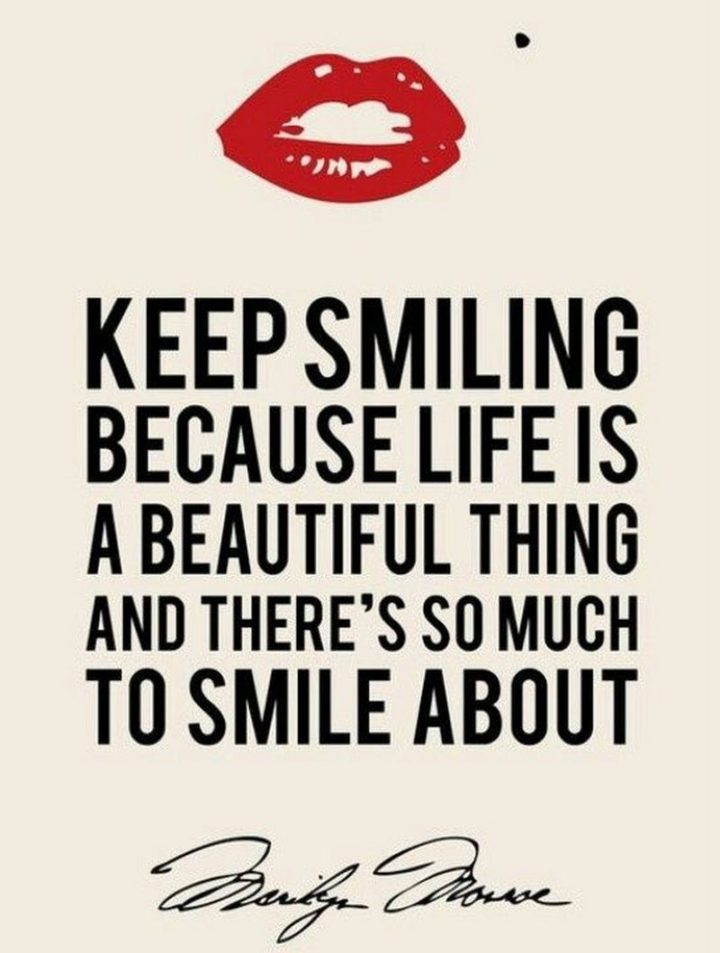 """55 Smile Quotes - """"Keep smiling because life is a beautiful thing and there's so much to smile about."""" - Marilyn Monroe"""