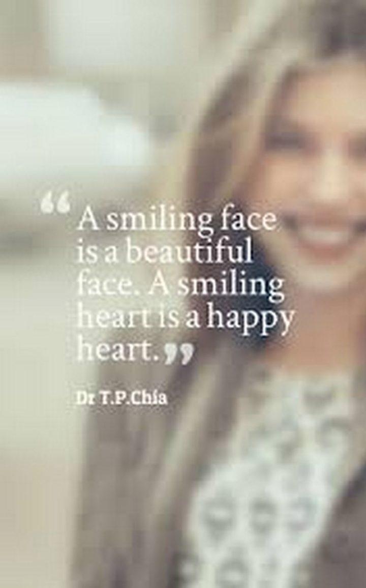 """55 Smile Quotes - """"A smiling face is a beautiful face. A smiling heart is a happy heart."""" - Dr. T.P.Chia"""