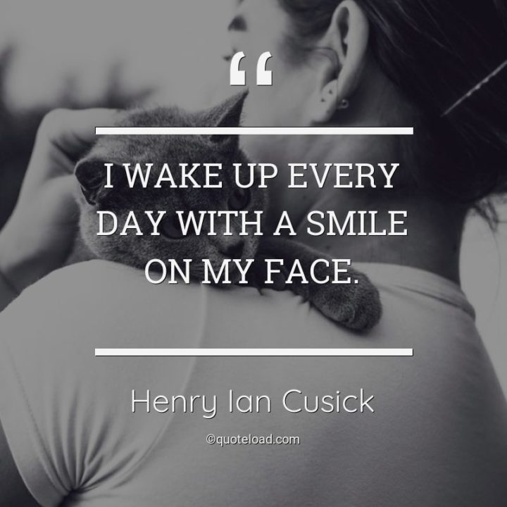 """55 Smile Quotes - """"I wake up every day with a smile on my face."""" - Henry Ian Cusick"""
