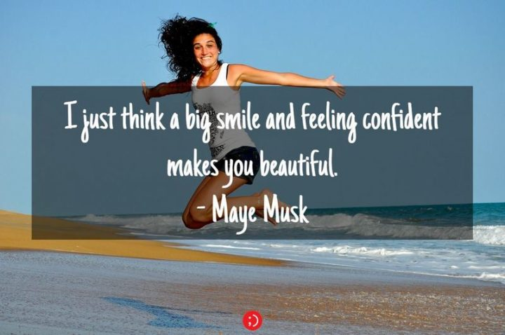 """55 Smile Quotes - """"I just think a big smile and feeling confident makes you beautiful."""" - Maye Musk"""