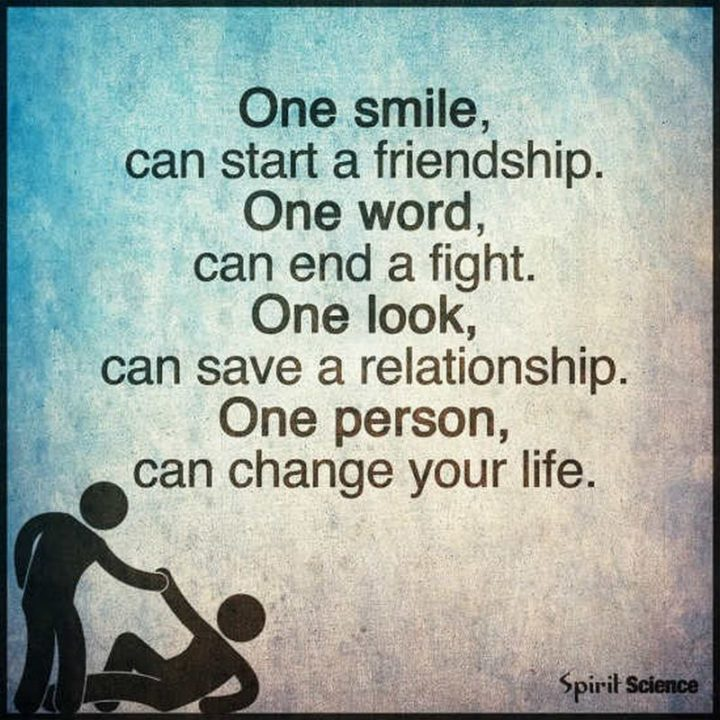 """55 Smile Quotes - """"One smile can start a friendship. One word can end a fight. One person can change your life."""" - Unknown"""