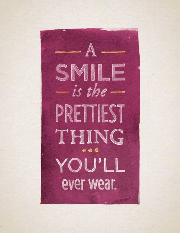 """55 Smile Quotes - """"A smile is the prettiest thing you'll ever wear."""" - Unknown"""