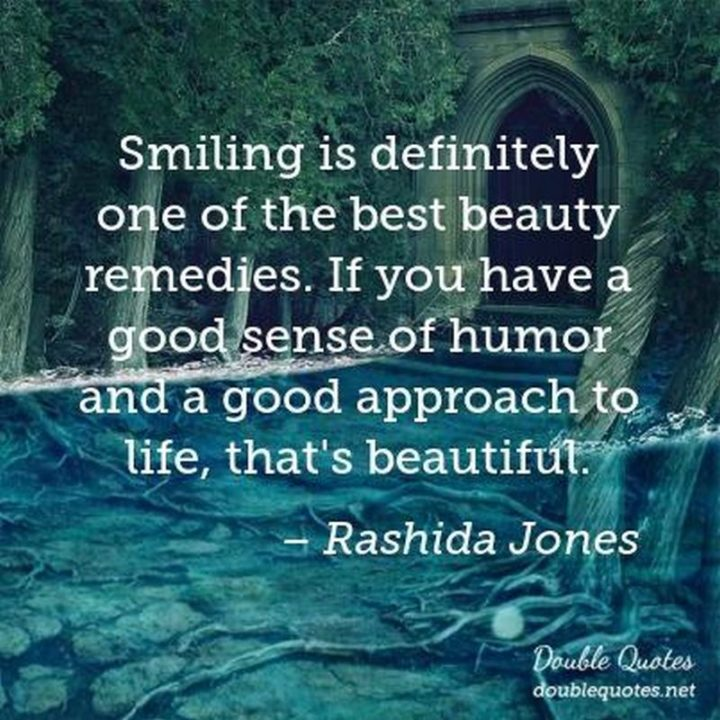 """55 Smile Quotes - """"Smiling is definitely one of the best beauty remedies. If you have a good sense of humor and a good approach to life, that's beautiful."""" - Rashida Jones"""
