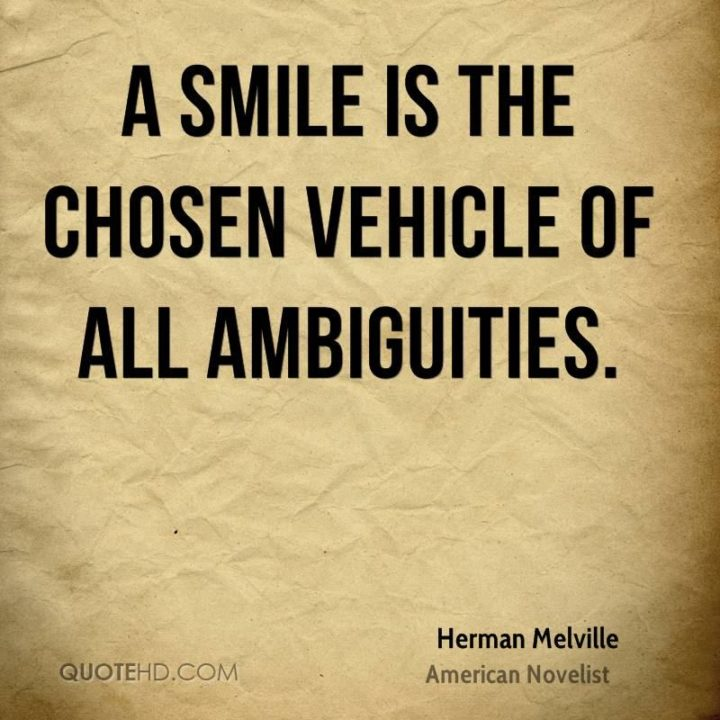 """55 Smile Quotes - """"A smile is the chosen vehicle of all ambiguities."""" - Herman Melville"""