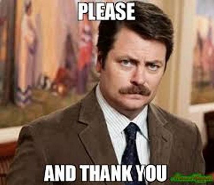 """101 Thank You Memes - """"Ron Swanson: Please and thank you."""""""