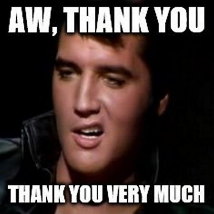 """101 Thank You Memes - """"Elvis: Aw, thank you. Thank you very much."""""""