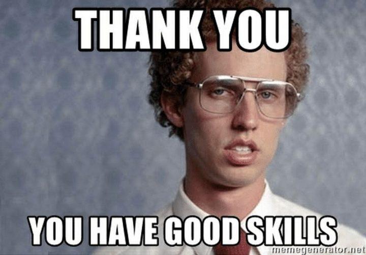 "101 Thank You Memes - ""Napoleon Dynamite: Thank you, you have good skills."""