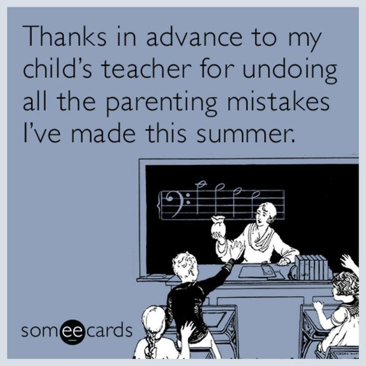 """101 Thank You Memes - """"Thanks in advance to my child's teacher for undoing all the parenting mistakes I've made this summer."""""""