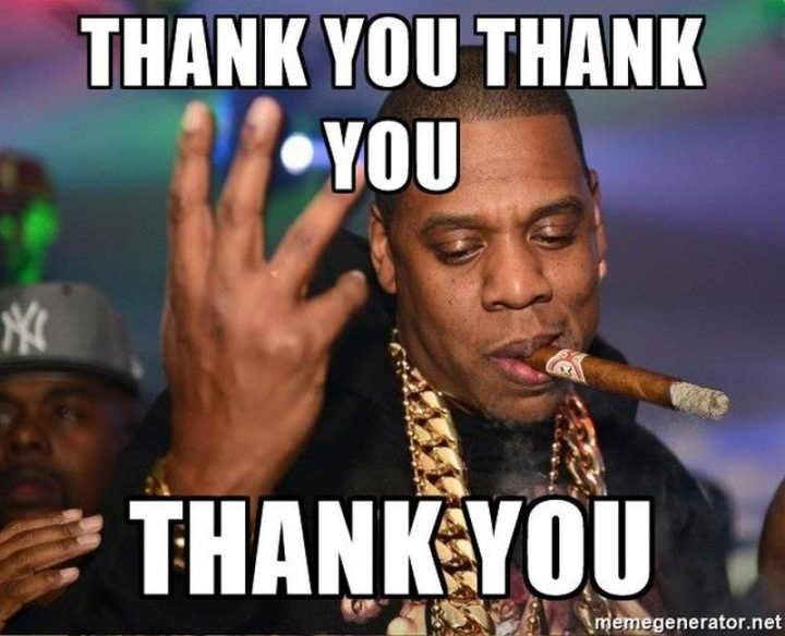 """101 Thank You Memes - """"Jay-Z: Thank you, thank you, thank you."""""""