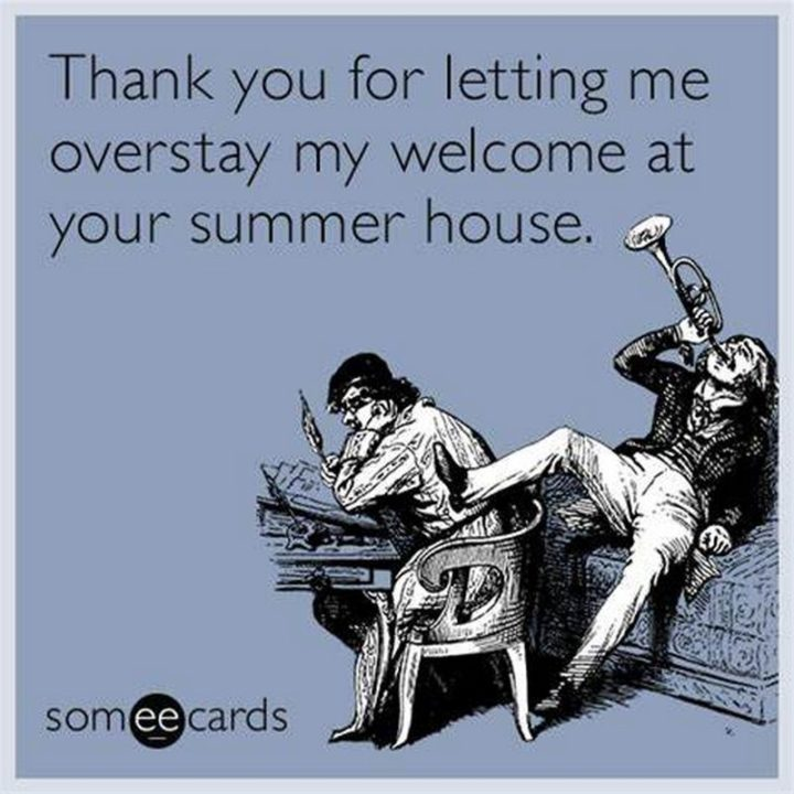 """101 Thank You Memes - """"Thank you for letting me overstay my welcome at your summer house."""""""