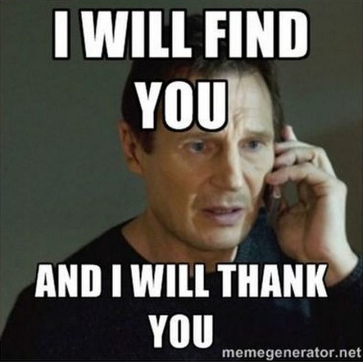 """101 Thank You Memes - """"Liam Neeson: I will find you and I will thank you."""""""