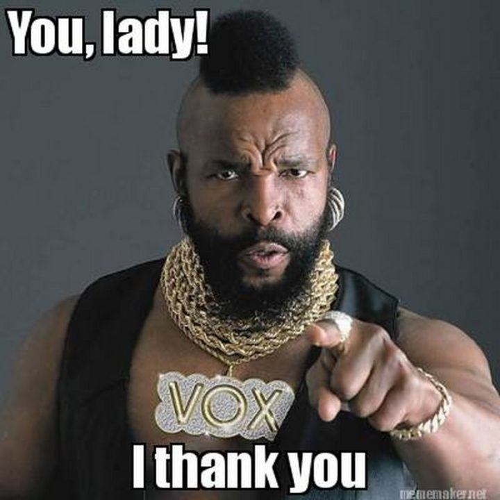 """101 Thank You Memes - """"Mr. T: You, lady! I thank you."""""""