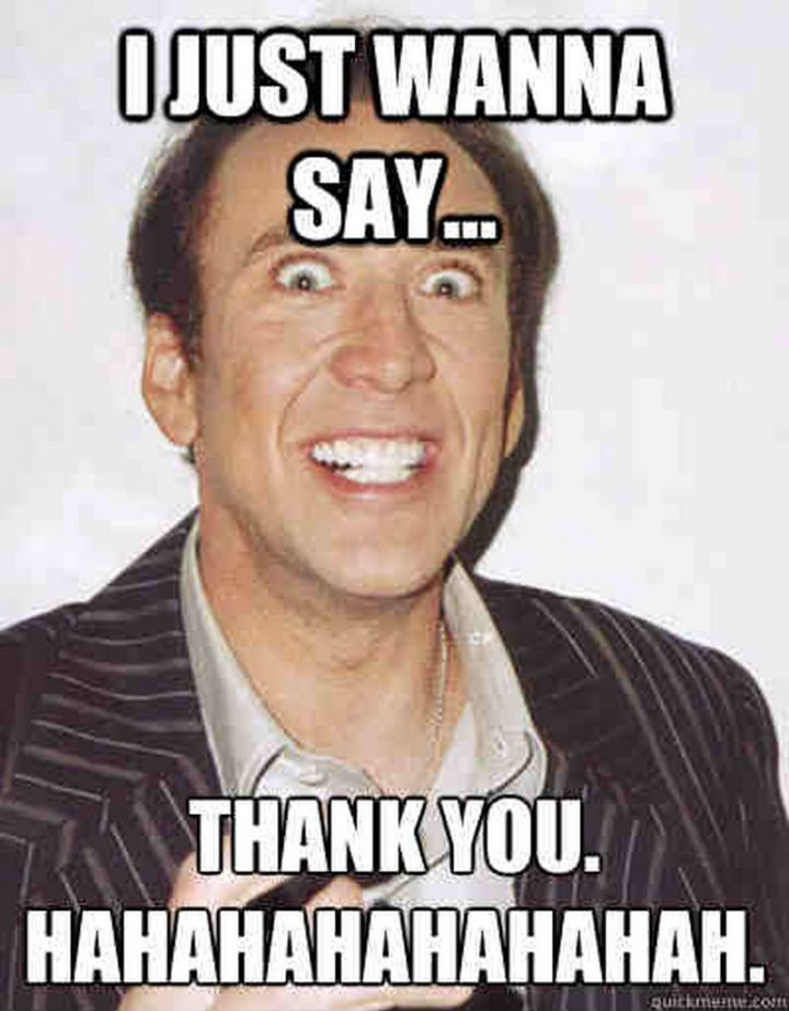 """101 Thank You Memes - """"Nicholas Cage: I just wanna say...Thank you. Hahahahahahahah."""""""