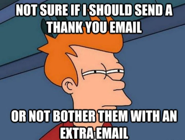 """101 Thank You Memes - """"Philip J. Fry: Not sure if I should send a thank you email or not bother them with an extra email."""""""