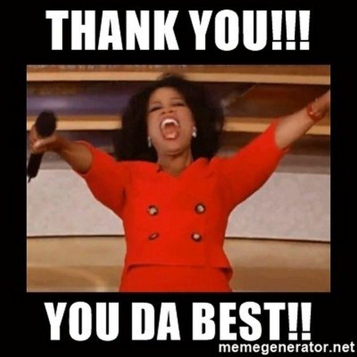 "101 Thank You Memes - ""Oprah: Thank you!!! You da best!!"""